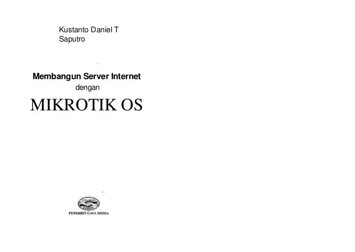 Kustanto Daniel T      Saputro                ■Membangun Server Internet          denganMIKROTIK OS