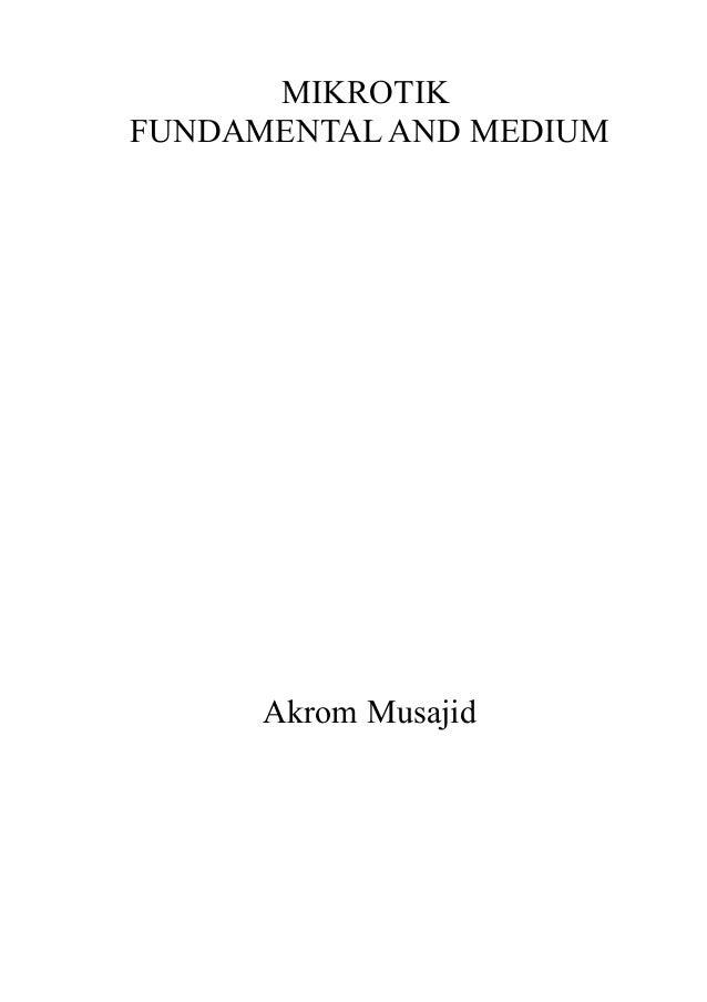 MIKROTIK FUNDAMENTAL AND MEDIUM  Akrom Musajid