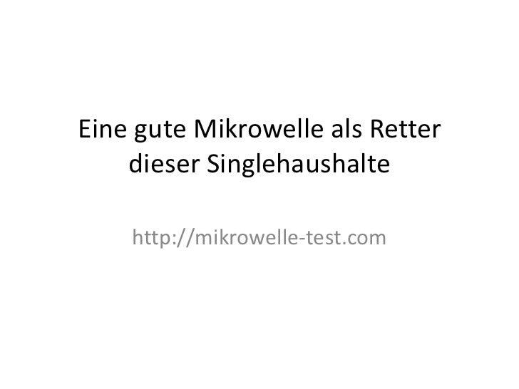 Eine gute Mikrowelle als Retter dieser Singlehaushalte<br />http://mikrowelle-test.com<br />