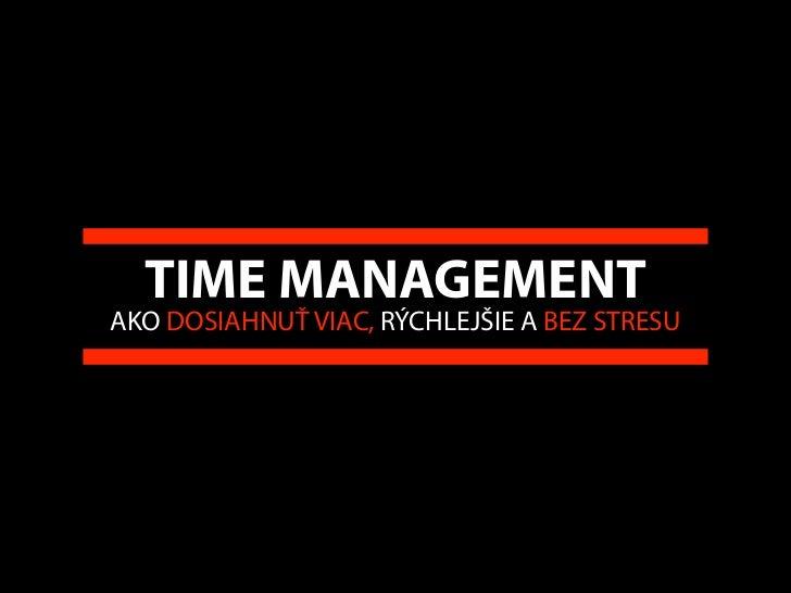 TIME MANAGEMENTAKO DOSIAHNUŤ VIAC, RÝCHLEJŠIE A BEZ STRESU