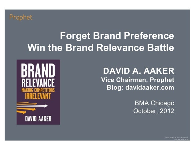Forget Brand PreferenceWin the Brand Relevance Battle               DAVID A. AAKER               Vice Chairman, Prophet   ...
