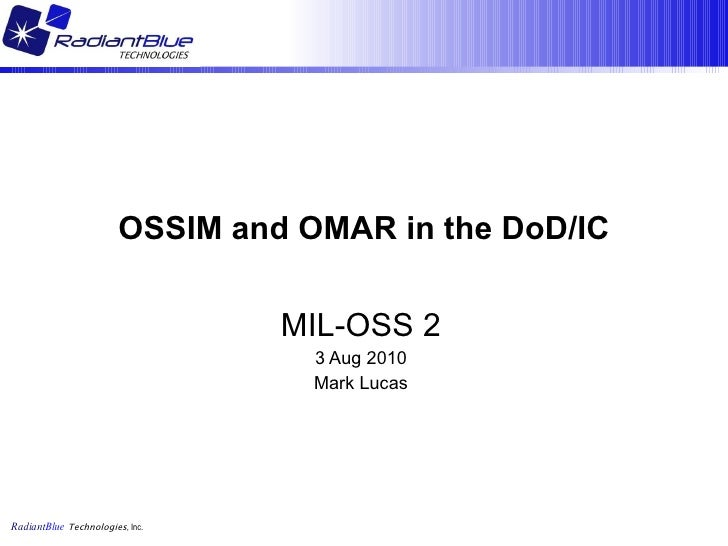 OSSIM and OMAR in the DoD/IC MIL-OSS 2 3 Aug 2010 Mark Lucas