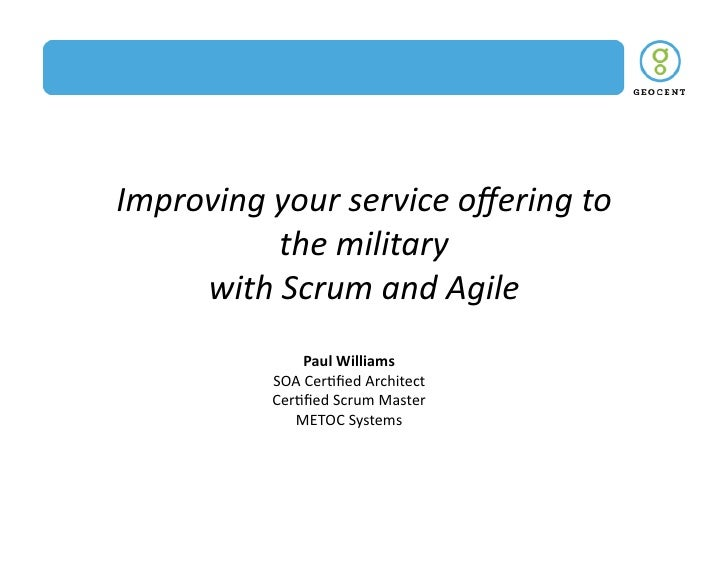 Improving	   your	   service	   offering	   to	                 the	   military	   	         with	   Scrum	   and	   Agile	...