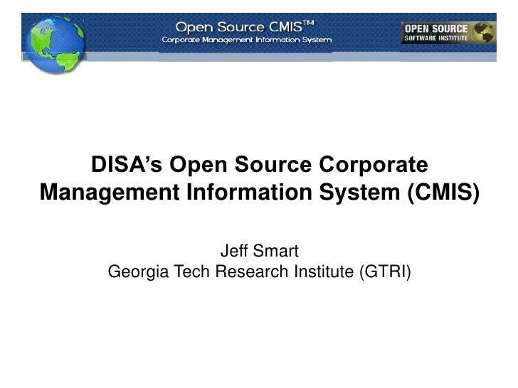 DISA's Open Source Corporate Management Information System (CMIS)<br />Jeff Smart<br />Georgia Tech Research Institute (GT...