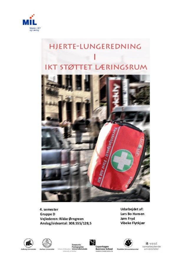 4. semester                       Udarbejdet af:Gruppe D                          Lars Bo HansenVejlederen: Rikke Ørngreen...