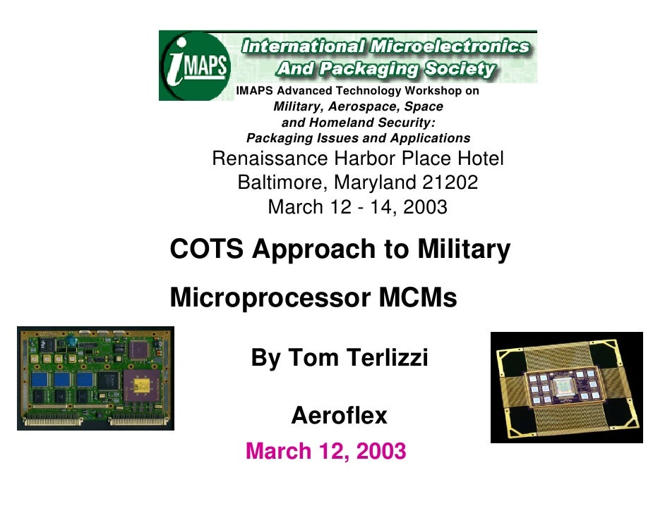 IMAPS Advanced Technology Workshop on          Military, Aerospace, Space            and Homeland Security:       Packagin...
