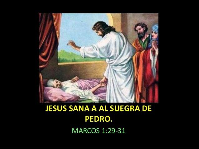 JESUS SANA A AL SUEGRA DE  PEDRO.  MARCOS 1:29-31