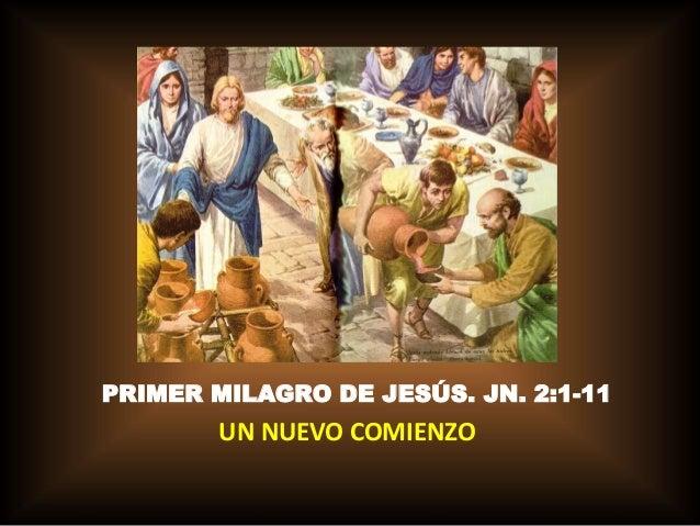 PRIMER MILAGRO DE JESÚS. JN. 2:1-11  UN NUEVO COMIENZO