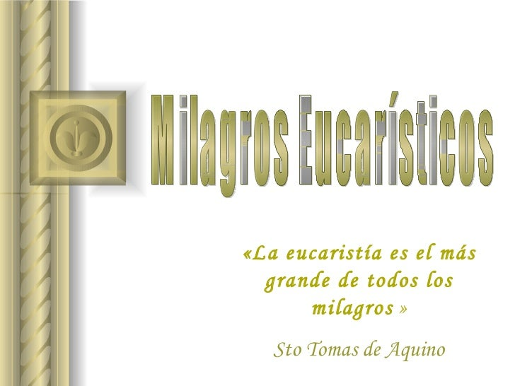 Milagros Eucarísticos « La eucaristía es el más grande de todos los milagros   » Sto Tomas de Aquino