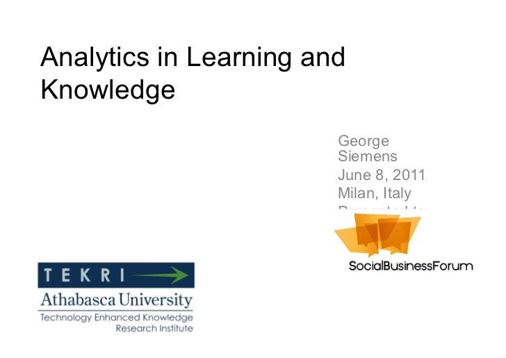 Analytics in Learning andKnowledge                        George                        Siemens                        Jun...