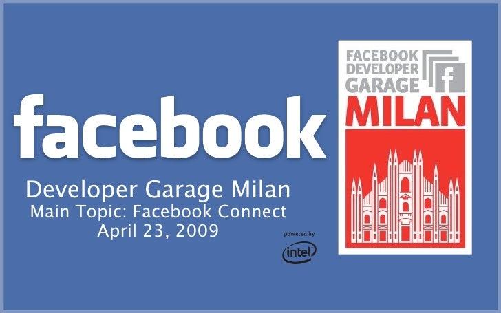Developer Garage Milan Main Topic: Facebook Connect April 23, 2009