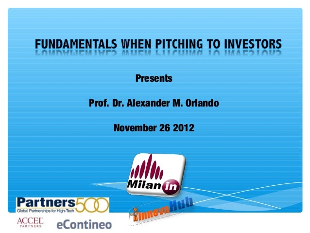 Alexander M. Orlando: Fundamentals when pitching to investors.