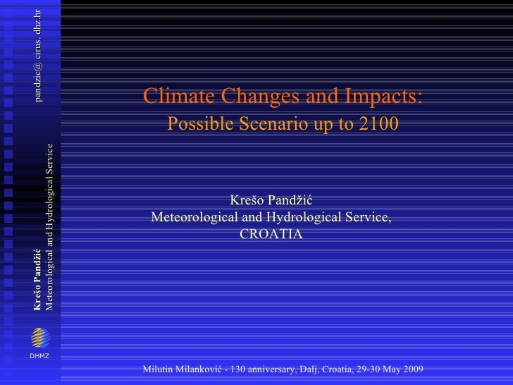 Climate Changes and Impacts:   Possible Scenario up to 2100   Krešo Pandžić Meteorological and Hydrological Service, CROATIA