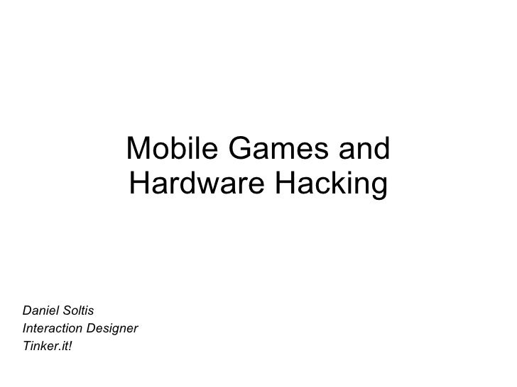 Mobile Games and Hardware Hacking Daniel Soltis Interaction Designer Tinker.it!