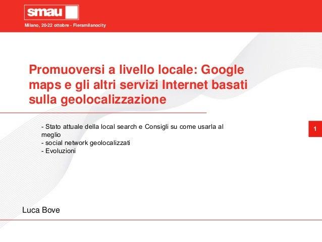 Milano, 20-22 ottobre - Fieramilanocity 1 Promuoversi a livello locale: Google maps e gli altri servizi Internet basati su...