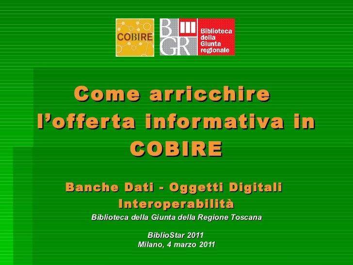 Come arricchire  l'offerta informativa in COBIRE   Banche Dati - Oggetti Digitali  Interoperabilità Biblioteca della Giunt...