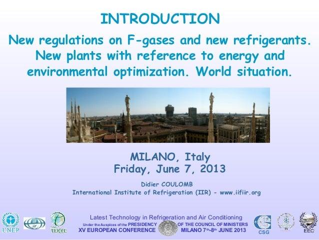 Didier COULOMBInternational Institute of Refrigeration (IIR) - www.iifiir.orgMILANO, ItalyFriday, June 7, 2013INTRODUCTION...