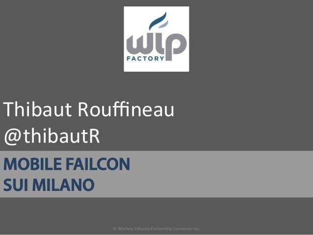© Wireless Industry Partnership Connector Inc. MOBILE FAILCONSUI MILANOThibaut Rouffineau  @thibautR