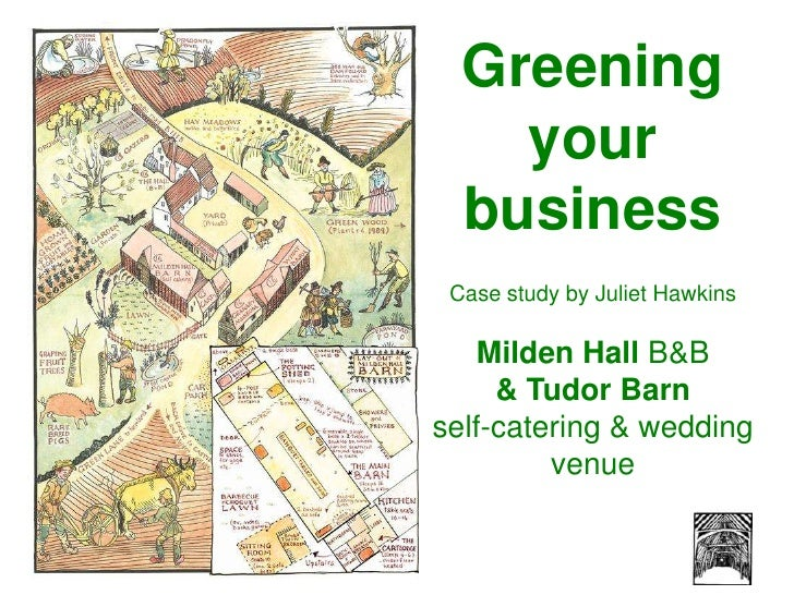 Greening <br />your business<br />Case study by Juliet Hawkins<br />Milden Hall B&B<br />& Tudor Barn<br />self-catering &...