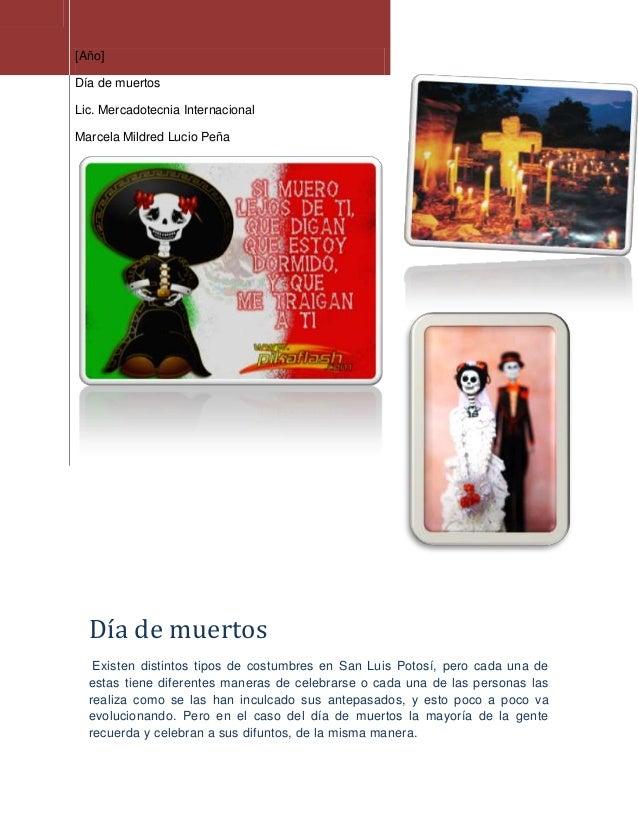 [Año]Día de muertosLic. Mercadotecnia InternacionalMarcela Mildred Lucio Peña  Día de muertos   Existen distintos tipos de...