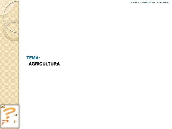 MATRIZ DE FORMULACION DE PREGUNTASTEMA: AGRICULTURAhttp://www.solociencia.com/agricultura/08052401.htm