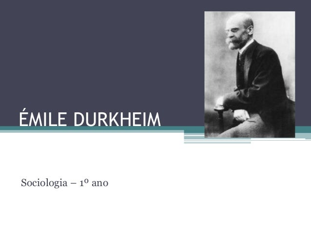 ÉMILE DURKHEIM Sociologia – 1º ano