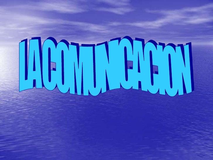 LA COMUNICACION • LOS MEDIOS DE COMUNICACIÓN HAN SIDO UTILIZADOS DESDE   LA APARICION DEL HOMBRE HASTA NUESTROS DIAS YA QU...