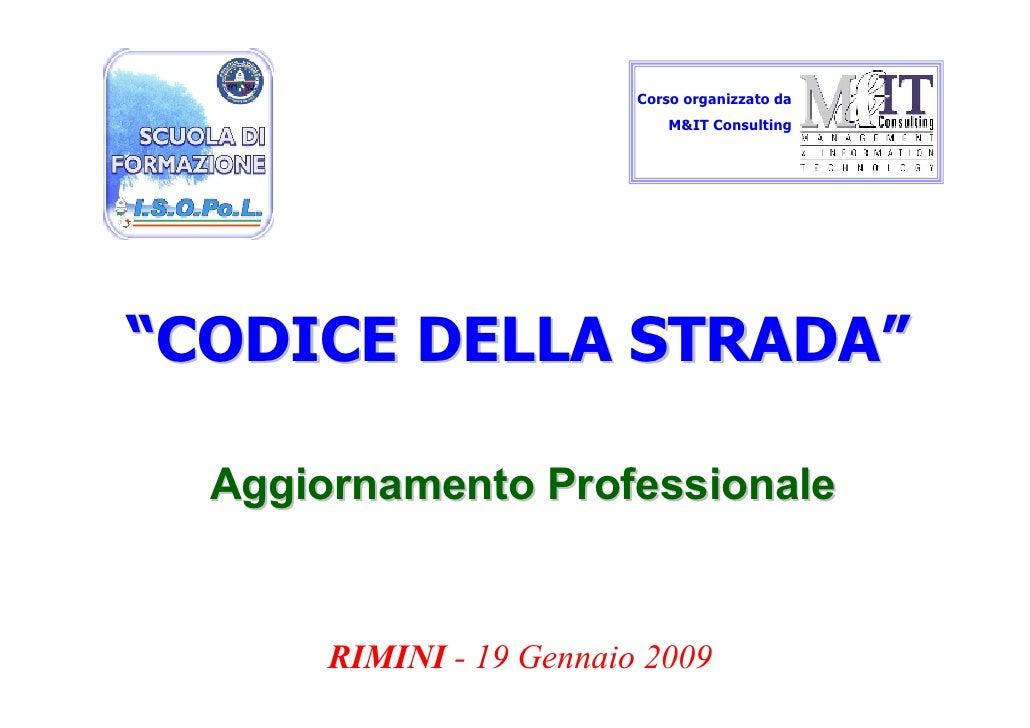 """Corso organizzato da                               M&IT Consulting     """"CODICE DELLA STRADA""""    Aggiornamento Professional..."""