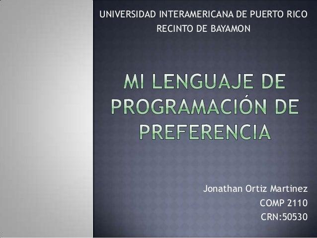 UNIVERSIDAD INTERAMERICANA DE PUERTO RICO RECINTO DE BAYAMON  Jonathan Ortiz Martinez COMP 2110 CRN:50530