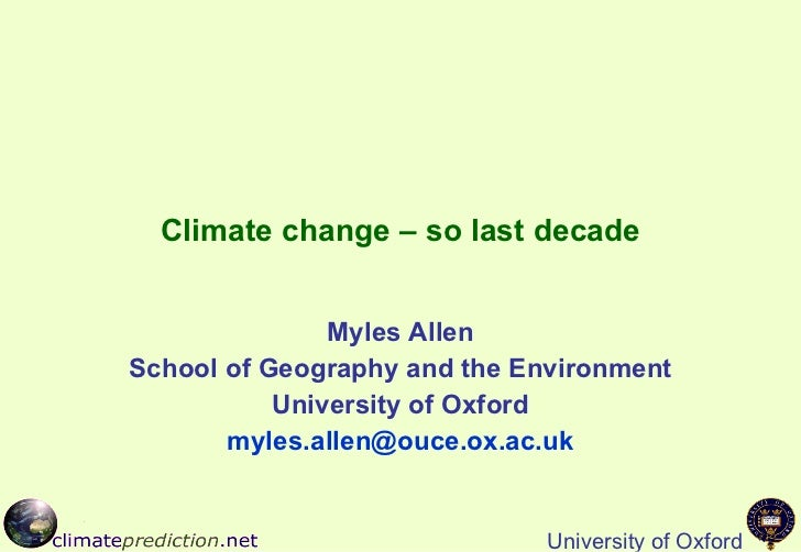 Climate change – so last decade Myles Allen School of Geography and the Environment University of Oxford [email_address]