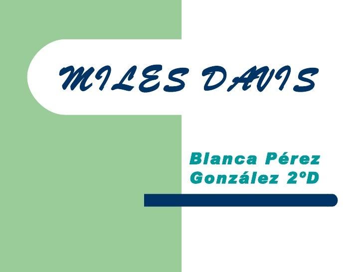 MILES DAVIS     Blanca Pérez     González 2ºD