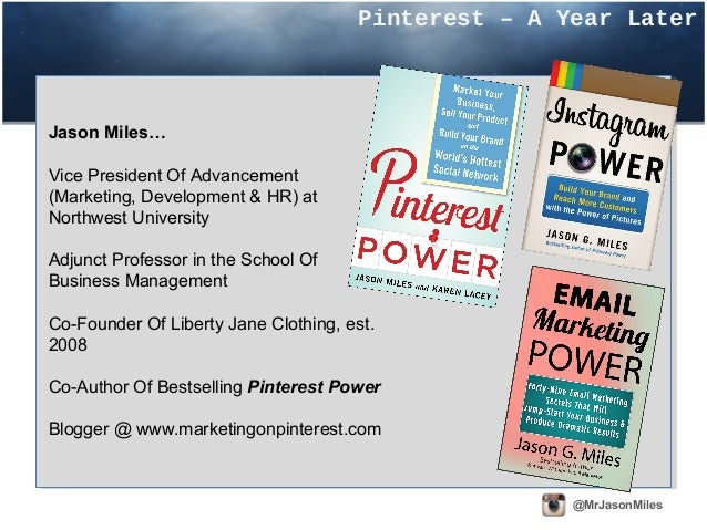 Pinterest – A Year Later@MrJasonMilesJason Miles…Vice President Of Advancement(Marketing, Development & HR) atNorthwest Un...
