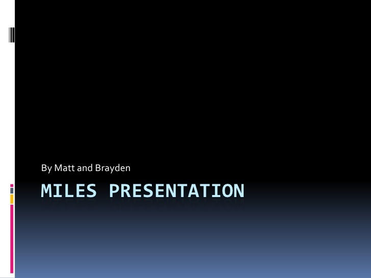 Miles presentation<br />By Matt and Brayden<br />