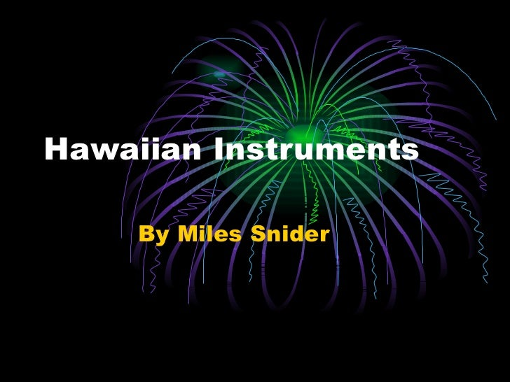 Hawaiian Instruments  By Miles Snider