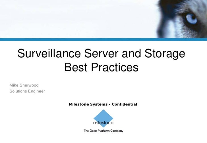 Milestone Systems - Confidential Surveillance Server and Storage Best Practices Mike Sherwood Solutions Engineer