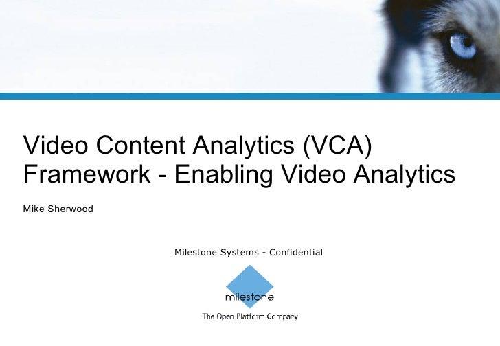 Video Content Analytics (VCA) Framework - Enabling Video Analytics  Mike Sherwood