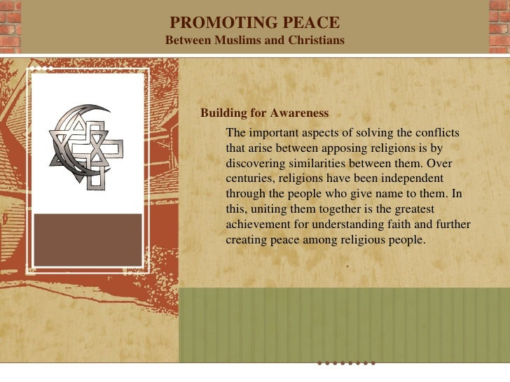 PROMOTING PEACEBetween Muslims and Christians     Building for Awareness          The important aspects of solving the con...