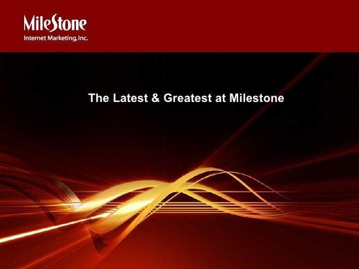 <ul><ul><ul><li>The Latest & Greatest at Milestone </li></ul></ul></ul>