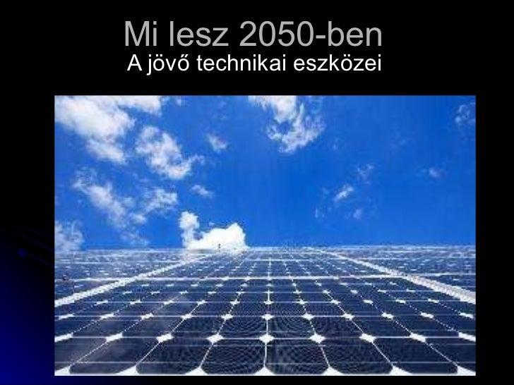 Mi lesz 2050 ben