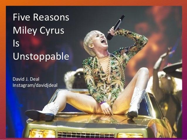 Five Reasons Miley Cyrus Is Unstoppable David J. Deal Instagram/davidjdeal