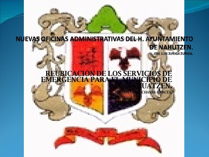 REUBICACION DE LOS SERVICIOS DE EMERGENCIA PARA EL MUNICIPIO DE NAHUATZEN. MILTON OMAR CHAVES GARCES .