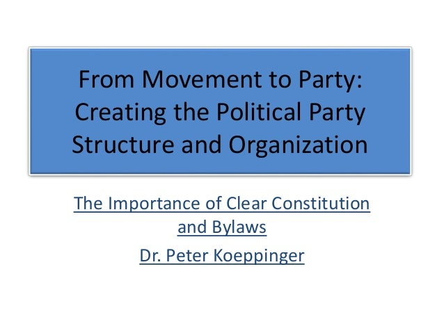 From Movement to Party: Creating the Political Party Structure and Organization The Importance of Clear Constitution and B...