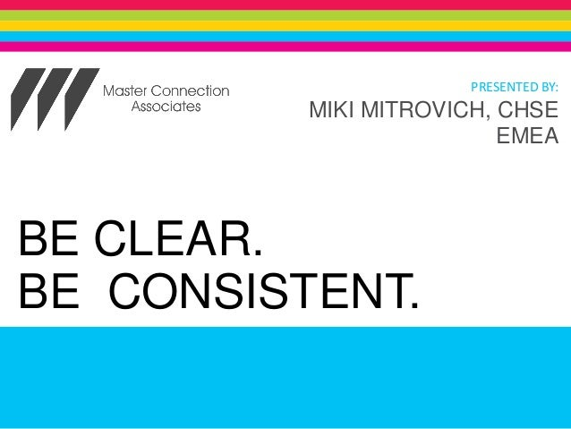 BE CLEAR. BE CONSISTENT. Milica Mitrovich