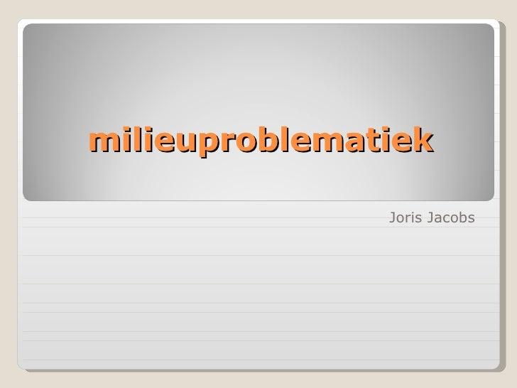 milieuproblematiek Joris Jacobs