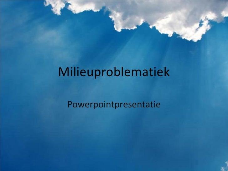 Milieuproblematiek Powerpointpresentatie