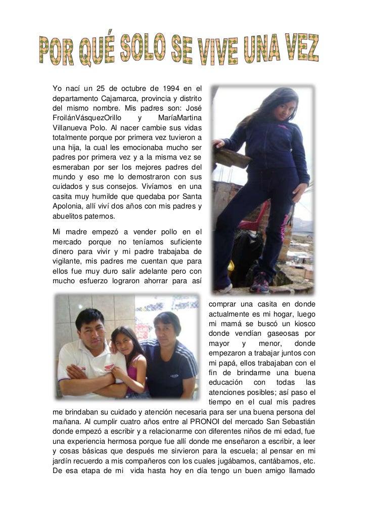 317817577851000<br />Yo nací un 25 de octubre de 1994 en el departamento Cajamarca, provincia y distrito del mismo nombre....