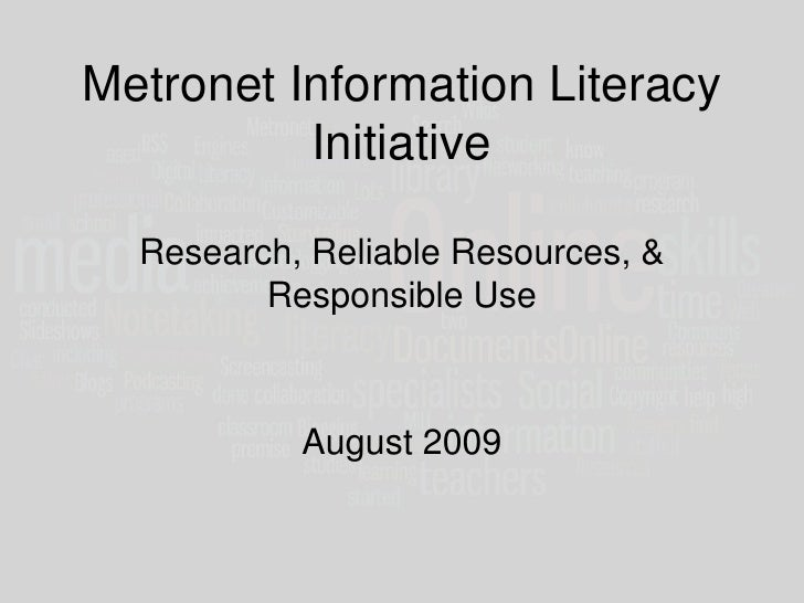 Metronet Information Literacy InitiativeResearch, Reliable Resources, & Responsible Use<br />August 2009<br />