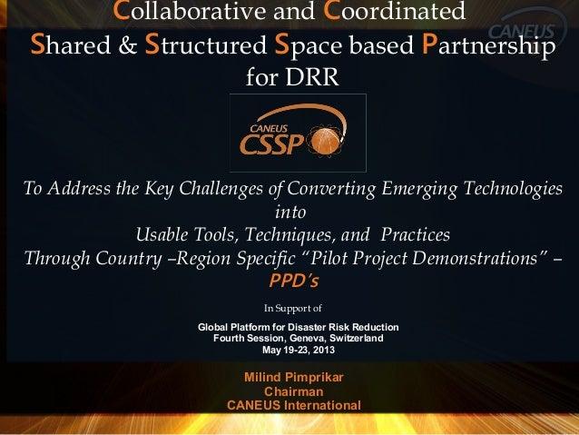 Milind PimprikarChairmanCANEUS InternationalCollaborative and CoordinatedShared & Structured Space based Partnershipfor DR...