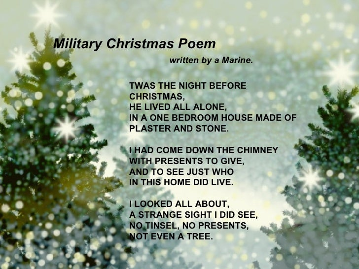 Military Christmas Poem written by a Marine. TWAS THE NIGHT BEFORE CHRISTMAS, HE LIVED ALL ALONE, IN A ONE BEDROOM HOUSE M...