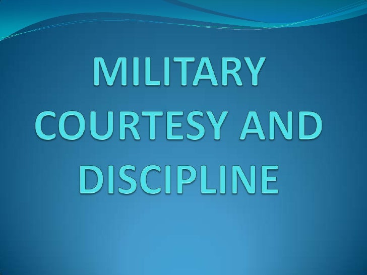 Military Courtesy and Discipline1.    Respect for Seniors2.    The Hand Salute3.    Types of Salutes4.    Whom to Salute5....